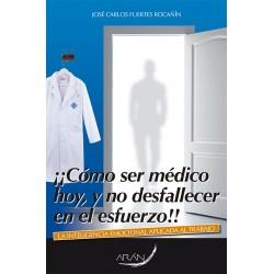 Cómo ser médico hoy y no desfallecer en el intento